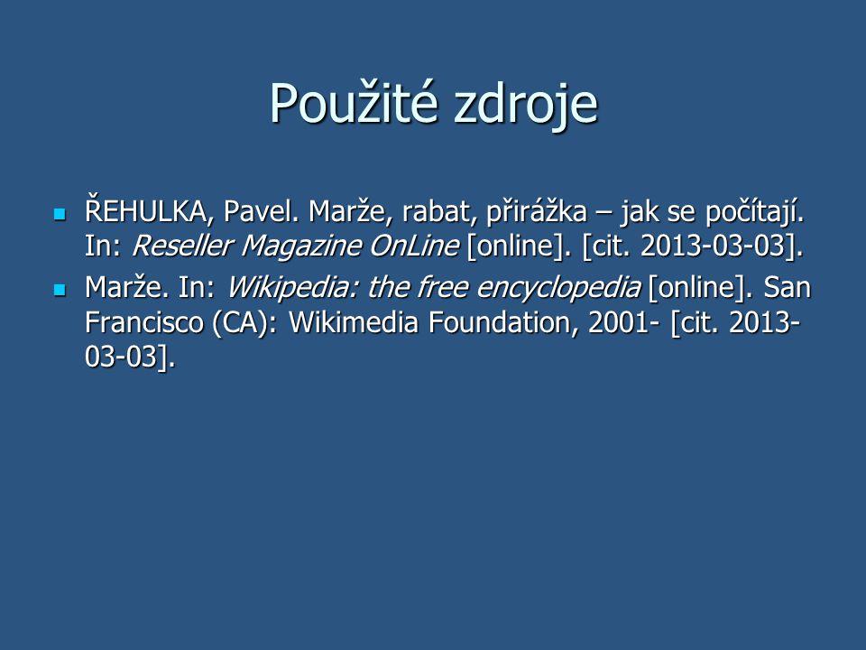 Použité zdroje ŘEHULKA, Pavel. Marže, rabat, přirážka – jak se počítají. In: Reseller Magazine OnLine [online]. [cit. 2013-03-03].